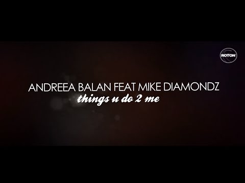 Andreea Balan feat. Mike Diamondz - Things U Do 2 Me