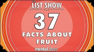 37 Facts about Fruit - mental_floss List Show Ep. 339