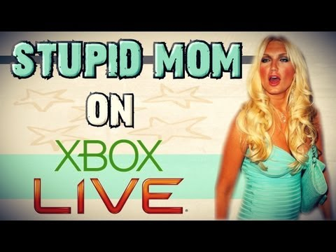 STUPID MOM ON XBOX LIVE!