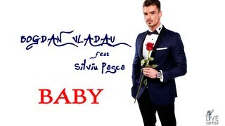Bogdan Vladau feat. Silviu Pasca -  Baby (Official New Single)