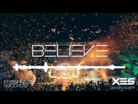 Xes - Believe (Edit)