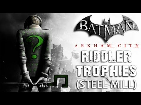 Batman: Arkham City - Steel Mill Riddler Trophies