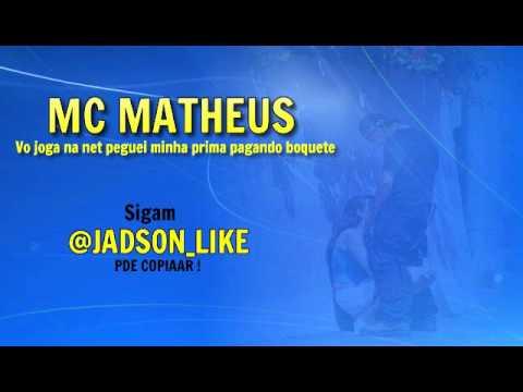 MC Matheus - Vo Jogar na net peguei minha prima pagando Boquete (( FODAA ))