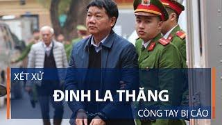 Xét xử Đinh La Thăng: Còng tay bị cáo | VTC1