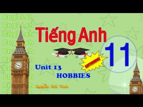 TIẾNG ANH LỚP 11 - UNIT 13 : HOBBIES (LISTENING) | ENGLISH 11