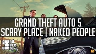 Grand Theft Auto 5 Weird/Scary Place NAKED PEOPLE