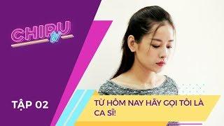 CHI PU TV Ep2 - Từ Hôm Nay... Hãy Gọi Tôi Là Ca Sĩ!
