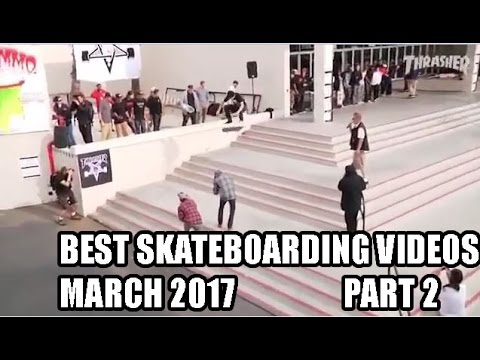 Best Skateboarding Videos March 2017 #2