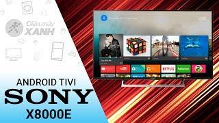 Đánh giá dòng android tivi Sony X8000E  - Tuyệt tác công nghệ đỉnh cao