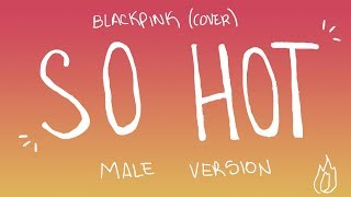 [MALE VERSION] BLACKPINK (cover) - So Hot