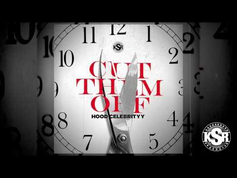 CUT THEM OFF - HOODCELEBRITYY