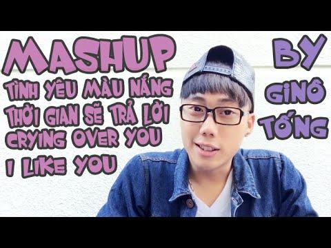 Mashup by Ginô Tống : Tình Yêu Màu Nắng - Thời Gian Sẽ Trả Lời - Crying Over You - I Like You