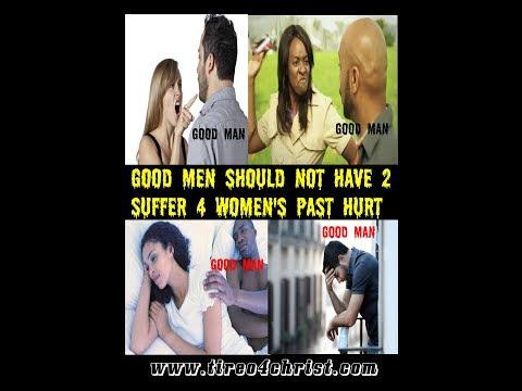 Good Men Should Not Have 2 Suffer 4 Women's Past Hurt