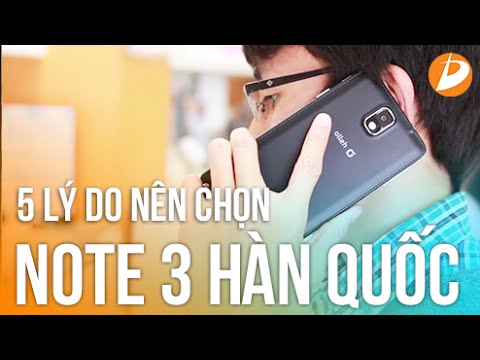 Samsung Galaxy Note 3 Hàn Quốc 5 lý do nên chọn mua
