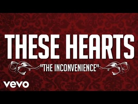 The Inconvenience by These Hearts