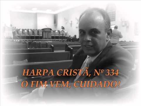 HARPA CRISTÃ, Nº 334 O FIM VEM, CUIDADO!