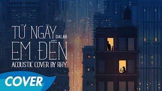 Dalab - Từ Ngày Em Đến - Acoustic Cover by Rhy [Lyrics Video]