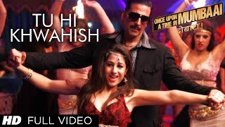 Tu Hi Khwahish Full Video Song Once Upon A Time In Mumbaai