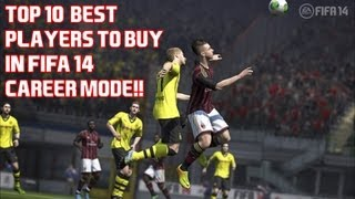 Top 10 Great Players To Buy In FIFA 14 Career Mode!!