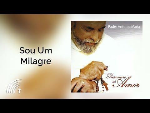 Sou Um Milagre - Padre Antonio Maria - Prisioneiro Do Amor