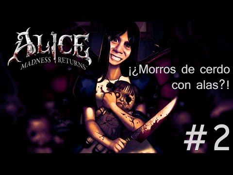 [ALICE: MADNESS RETURNS] #2 - ¡¿Morros de cerdo con alas?!