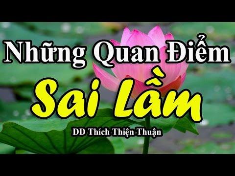 Những Quan Điểm Sai Lầm - DD Thích Thiện Thuận, thích thiện thuận mới nhất