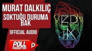 Murat Dalkılıç - Soktuğu Duruma Bak