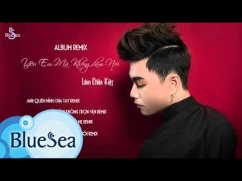 Album Yêu Em Mà Không Dám Nói Remix - Lâm Chấn Kiệt