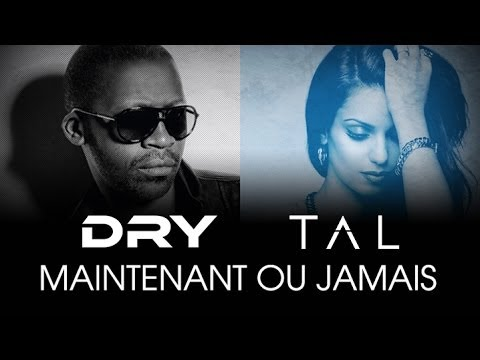 image video  Tal feat. Dry - Maintenant ou jamais