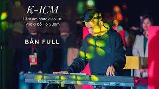 [Bản full] Đêm Diễn phố đi bộ Hồ Gươm   K-ICM và Những người bạn