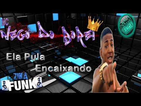 MC NEGO DO BOREL - ELA PULA ENCAIXANDO [ LANÇAMENTO 2013 ]