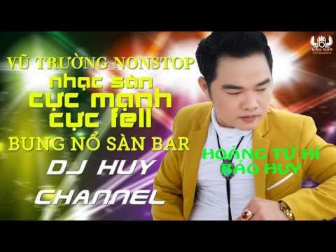VŨ TRƯỜNG NONSTOP NHẠC SÀN CỰC MẠNH CỰC FEEL BÙNG NỔ SÀN BAR - DJ HUY CHANNEL