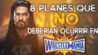 8 planes que NO DEBERIAN OCURRIR en Wrestlemania 33