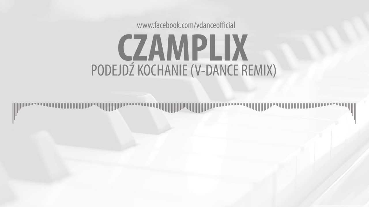 Czamplix - Podejd� kochanie (V-Dance Remix)