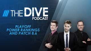 The Dive: Playoff Power Rankings and Patch 8.6 (Season 2, Episode 11)
