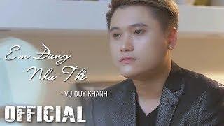 Em Đừng Như Thế - Vũ Duy Khánh [Official MV HD]