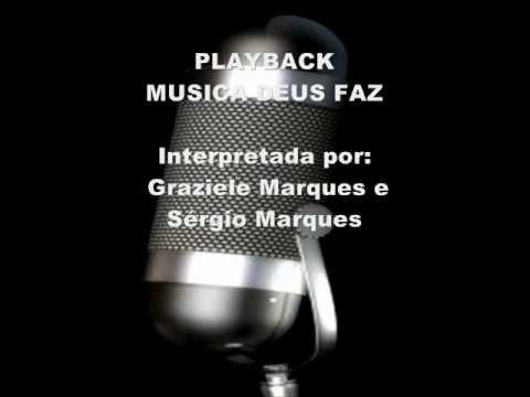 DEUS FAZ - PLAY BACK (Sérgio Marques e Graziele Marques)