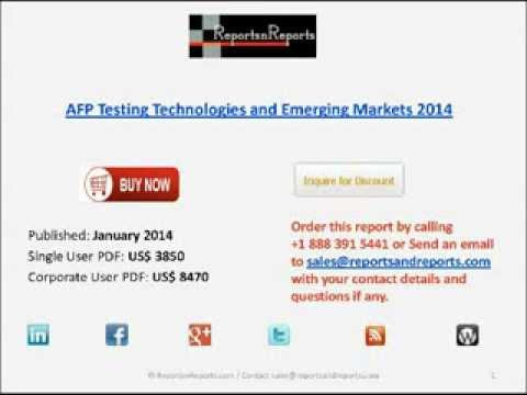 AFP Testing Technologies and Emerging Markets 2014