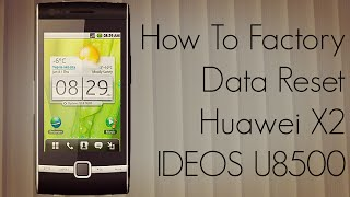 How To Factory Data Reset Huawei X2 Phone IDEOS U8500
