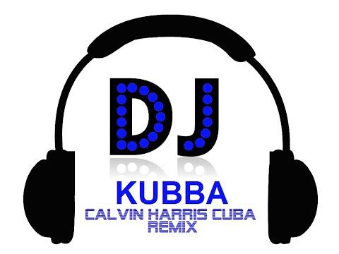 DJ KUBBA Calvin Harris Cuba REMIX