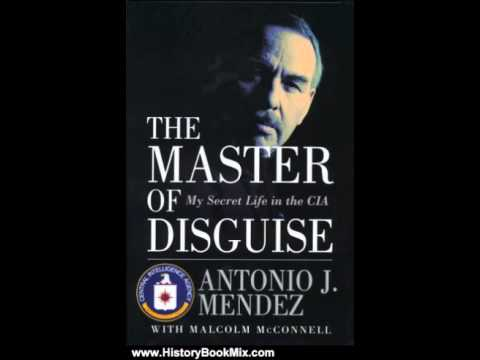 History Book Review: The Master of Disguise: My Secret Life in the CIA by Antonio J. Mendez, Malc...