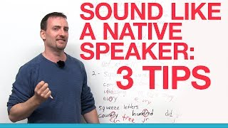 Tips for Sounding Like a Native Speaker