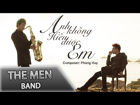 [MUSIC VIDEO] Anh Không Hiểu Được Em - The Men
