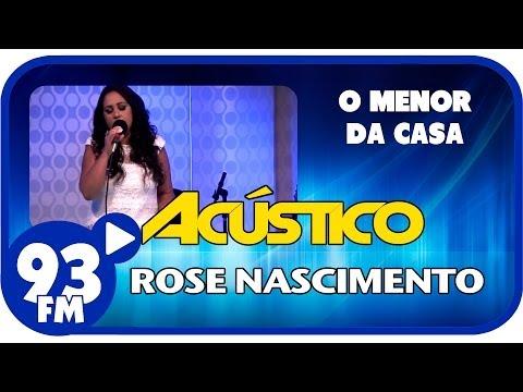 Rose Nascimento - O MENOR DA CASA - Acústico 93 - AO VIVO - Janeiro de 2014