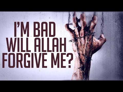 I'm bad, will Allah forgive me? By Sheikh Zulfiqar Ahmad