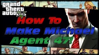 GTA 5 How To Make Michael Agent 47! How To Unlock Agent 47
