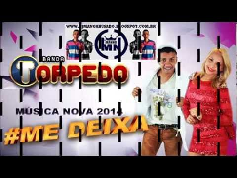 Banda Torpedo   Me Deixa • MÚSICA NOVA 2014 •