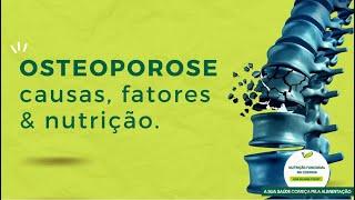 OSTEOPOROSE causas, fatores & nutrição.