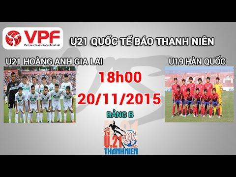 U21 HAGL vs U19 Hàn Quốc - U21 Quốc tế BTN | FULL