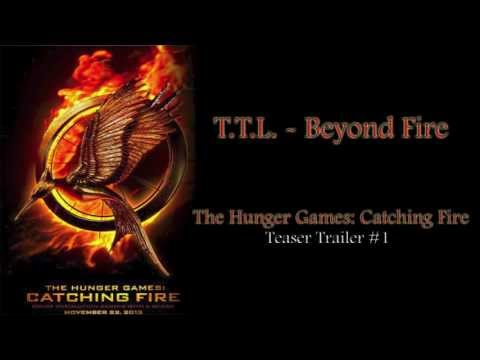 (The Hunger Games) Catching Fire - Trailer #1 Theme Song (T.T.L. - Beyond Fire)